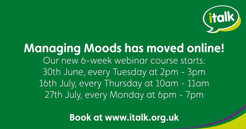 Managing moods has moved online.  Our new 6 week webinar course starts: 30th June, every Tuesday 2-3pm.  16th July, every Thursday 10-11am. 27th July every Monday at 6-7pm